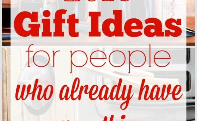 Gift Ideas For People Who Already Have Everything 2016