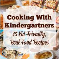 Cooking with Kindergartners: 15 Kid-Friendly, Real Food Recipes