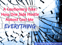 http://creatingmykaleidoscope.com/2018/09/12/a-cautionary-tale-how-one-side-hustle-almost-cost-me-everything/