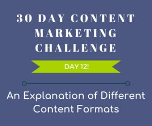 An Explanation Of Different Content Formats. 30 Day Content Marketing Challenge Day 12