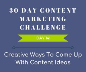 Creative Ways To Come Up With Content Ideas. 30 Day Content Marketing Challenge Day 14