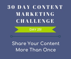 Share Your Content More Than Once. 30-Day Content Marketing Challenge Day 25!