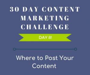 Where to post your content. 30 Day Content Marketing Challenge Day 8