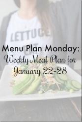 Menu Plan Monday: Week of January 22