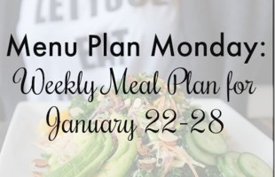 Menu Plan Monday: Week of January 22
