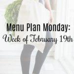 Menu Plan Monday: Week of February 19