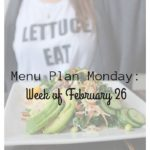 Menu Plan Monday: Week of February 26