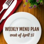 Menu Plan Monday Week of April 23