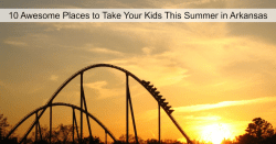 10 Awesome Places to Take Your Kids in Arkansas This Summer