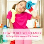 How to Get Your Family to Help More Around the House