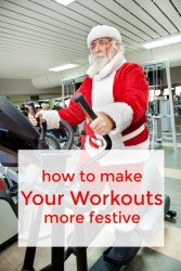 how to make your workouts more festive