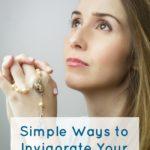 Simple Ways to Invigorate Your Prayer Life