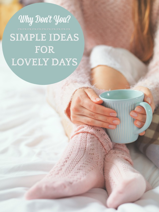 simple ideas for lovely days you can try this week
