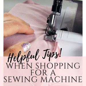 Helpful tips and tricks when shopping to buy the best sewing machine for beginners
