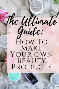 The ultimate guide to make your own all natural beauty products from scratch!!!