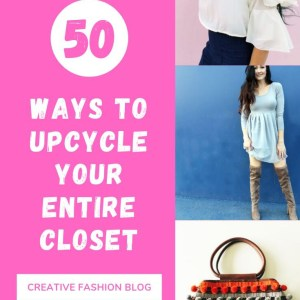 Over 50 Ways To Upcycle and refashion Your entire closet