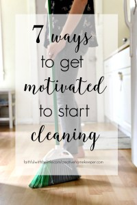 7 Ways to Get Motivated to Start Cleaning - Creative Home ...