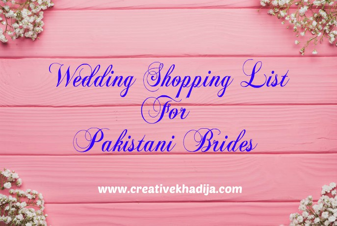Wedding Shopping List For Pakistani Brides 2018