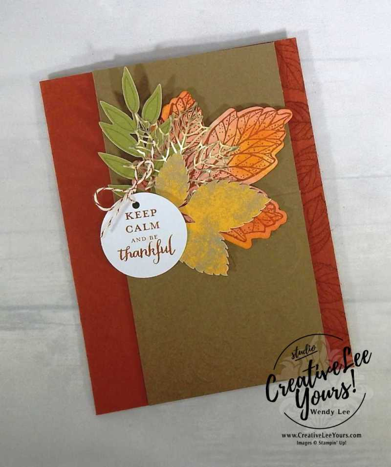 Keep Calm by Wendy Lee,September 2017 Layered Leaves Paper Pumpkin Kit, Stampin Up, handmade fall cards and gifts, stamping, #creativeleeyours, creatively yours, thanksgiving cards and gifts