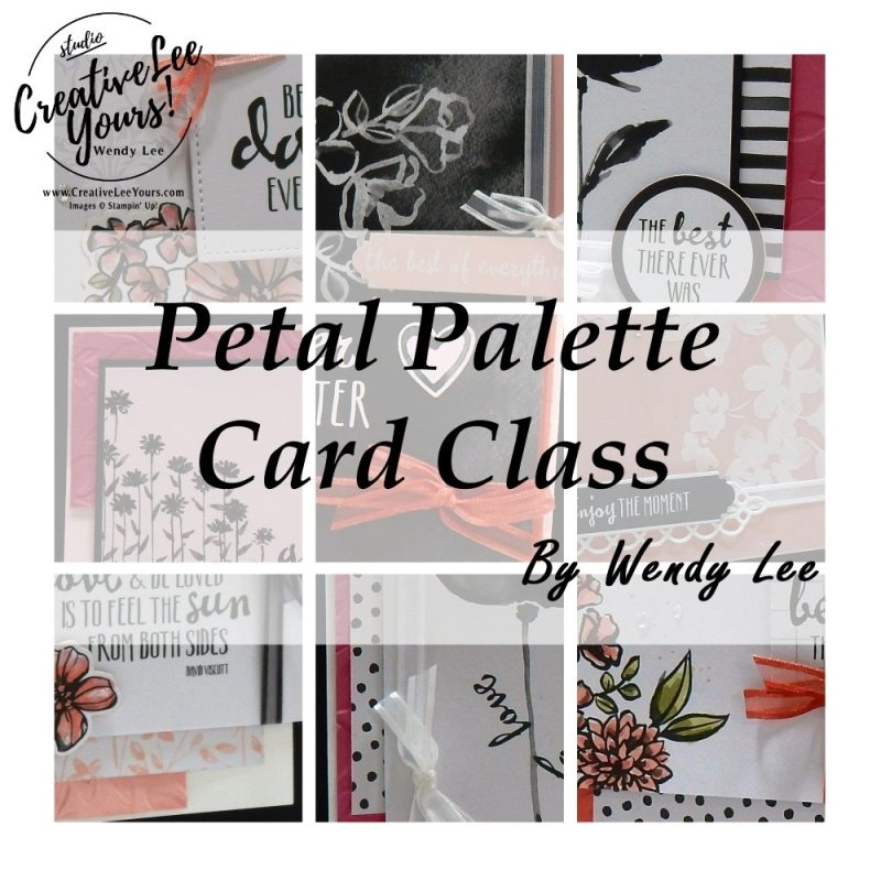 Petal Palette card class with wendy lee,stampin up, handmade,stamping,#creativeleeyours,creatively yours,creative-lee yours, all occasions cards, kit, quick & easy,love, wedding, thank you, online class,local class, petal palette stamp set,petals &more thinlits, petal passion memories & more