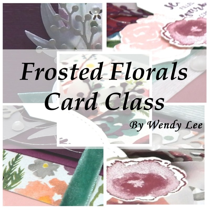 Frosted Floral Card Class by wendy lee, Stampin Up, #creativeleeyours, wendy lee, creatively yours, creative-lee yours, stamping, paper crafting, handmade, occasion cards, online class, SU, wedding, congrats, holiday