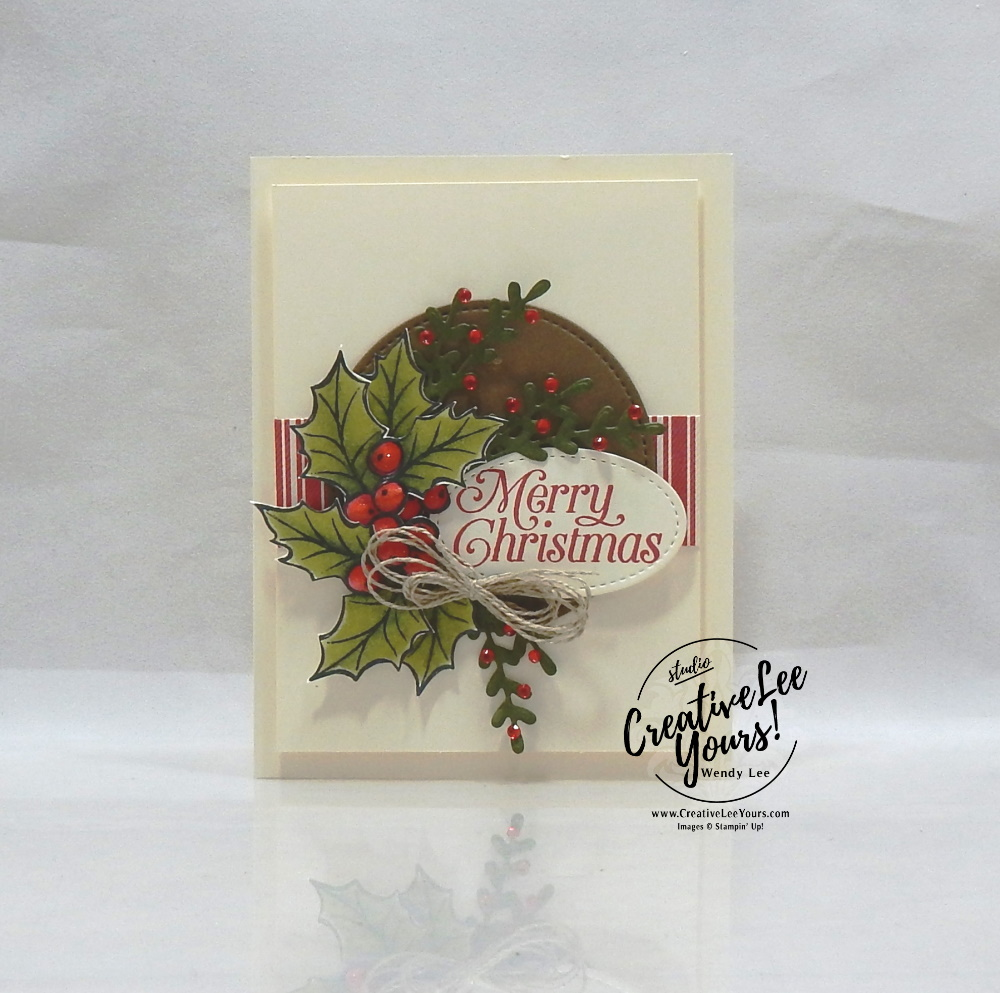 Christmas Holly by Wendy Lee, Tutorial, stampin Up, SU, #creativeleeyours, hand made card, technique, christmas gleaming stamp set, holiday, christmas, friend, celebration, stamping, creatively yours, creative-lee yours, DIY, coloring with blends, masculine, holly, pattern paper, perfectly plaid stamp set, double bow