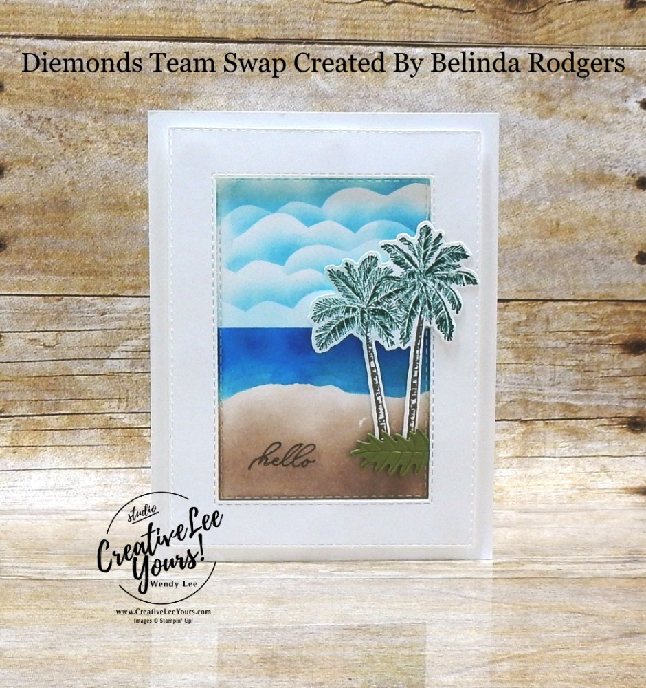 Rest & Relax by Belinda Rodgers, Wendy Lee, stampin Up, SU, #creativeleeyours, handmade card, timeless tropical stamp set, friend, celebration, stamping, creatively yours, creative-lee yours, DIY, birthday, papercrafts, business opportunity, #makeacardsendacard ,#makeacardchangealife , #diemondsteam ,#diemondsteamswap ,#businessopportunity, palm trees, beach, sponging, masking