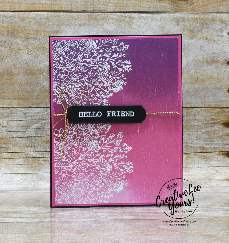 Ombre Friend-Maui Achievers Blog Hop by wendy lee, stampin up, stamping, SU, #creativeleeyours, creatively yours, creative-lee yours, #cardmaking, #handmadecard, #rubberstamps, #stamping, friend, celebration, congratulations, thank you, hello, birthday, stamping, DIY, paper crafts, #papercrafting , #papercraftingsupplies, #papercraftingisfun ,#tutorial ,#tutorials, maui achievers blog hop, hand-drawn blooms stamp set, all dressed up, embossing, artistry blooms