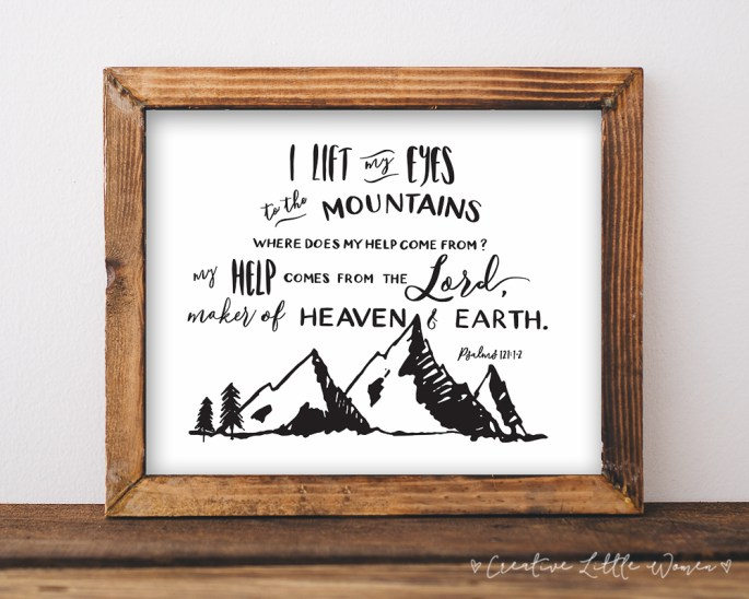 I lift my eyes to the mountains... My help comes from the LORD! Printable Psalm.