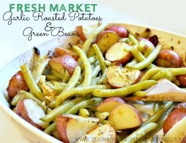 FRESH MARKET GARLIC ROASTED POTATOES AND GREEN BEANS