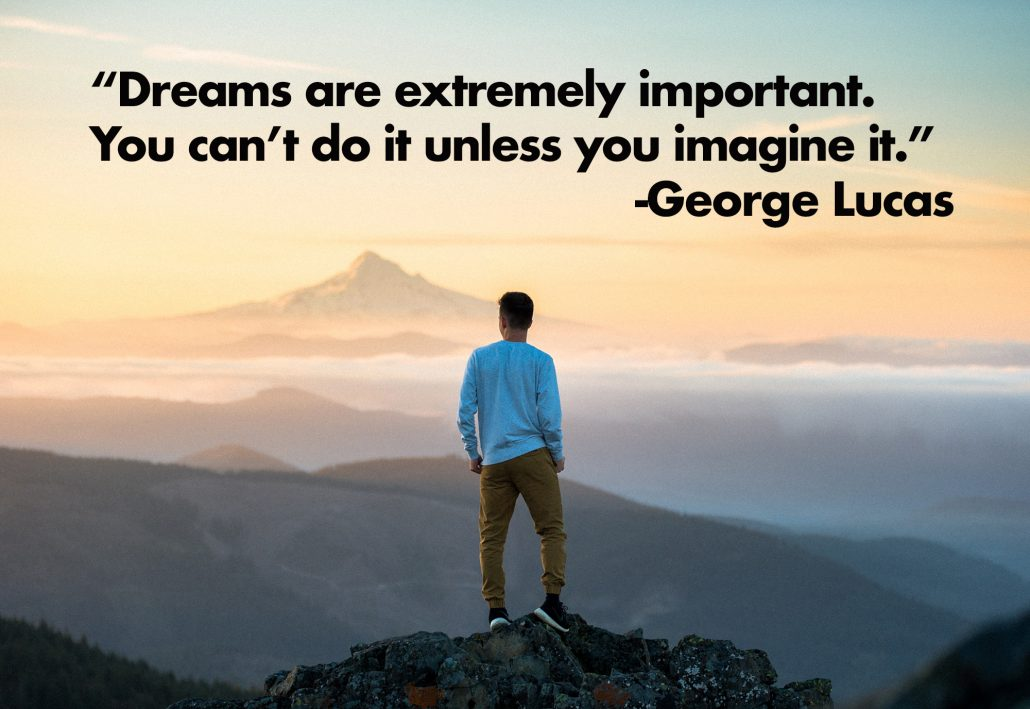 Dreams are extremely important You can't do it unless you imagine it