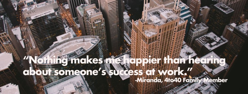 Nothing makes me happier than hearing about someone's success at work