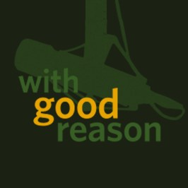 With Good Reason – weekly 1 hour and half hour
