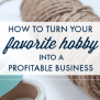 How To Turn Your Favorite Hobby Into A Business
