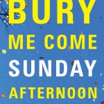 Bury Me Come Sunday Afternoon_Cover.indd
