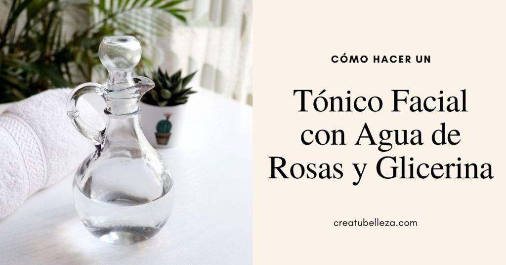 Cómo hacer un tónico facial con agua de rosas y glicerina Crea tu Belleza