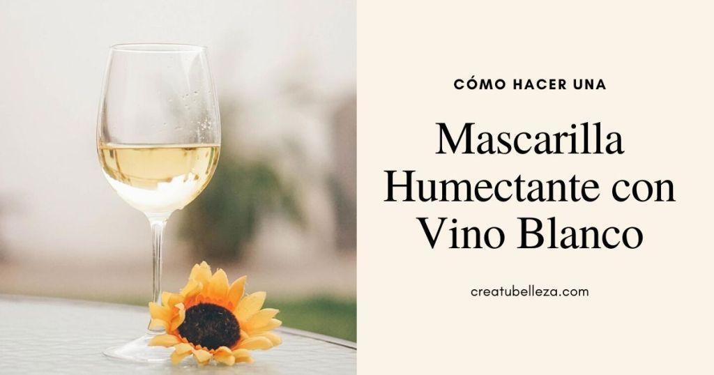 Cómo hacer una Mascarilla Humectante con Vino Blanco