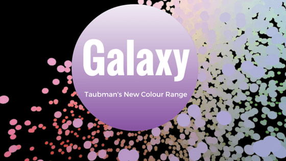 Taubman's New Galaxy Colour Range – You've gotta see this! Plus, A Free Colour Tool!