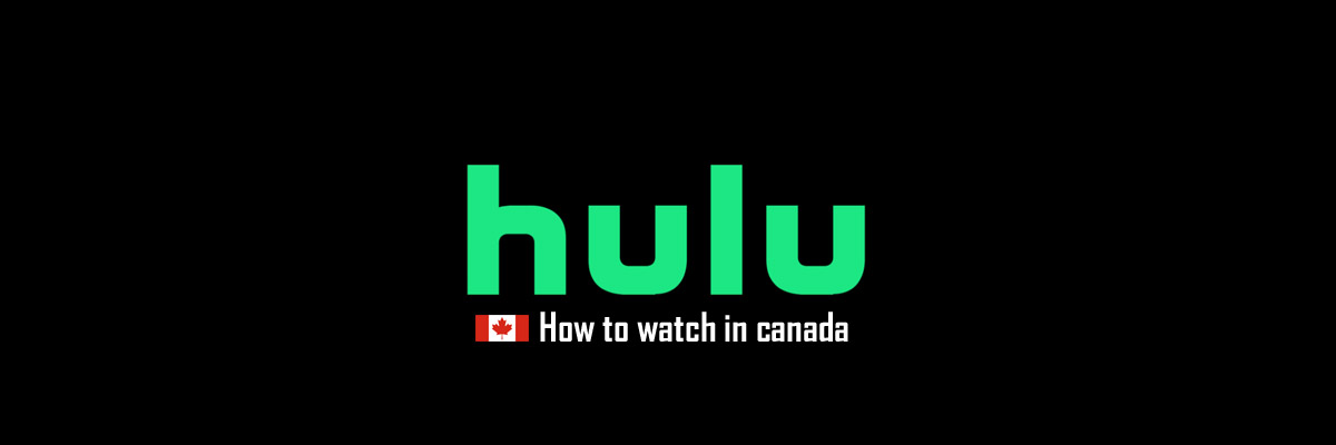 How to get Hulu in Canada (Hulu Canada)