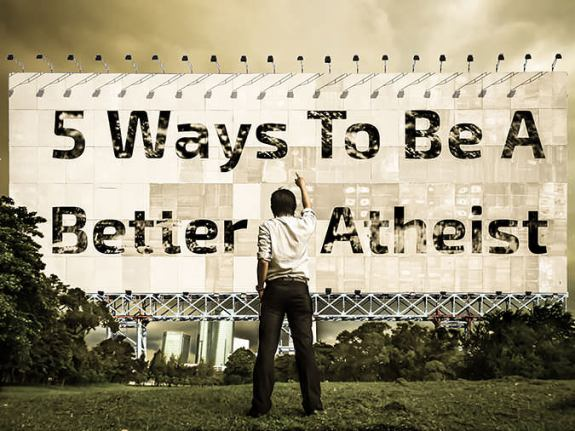 5 Ways to Be a Better Atheist