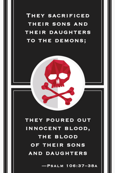 They sacrificed their sons and their daughters to the demons; they poured out innocent blood, the blood of their sons and daughters[...]