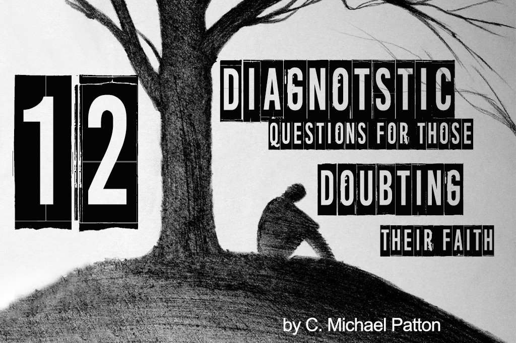 12 Diagnostic Questions I Ask of Those Doubting Their Faith