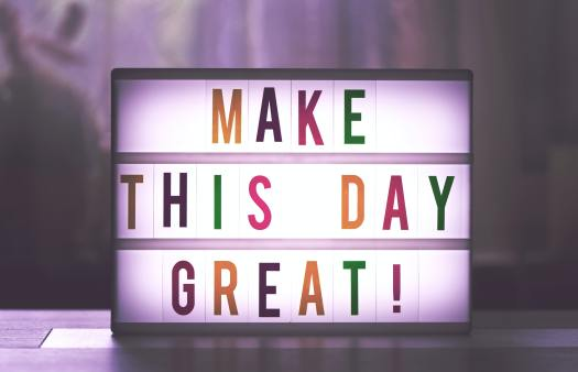 """make this day great !"""