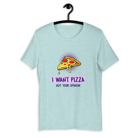 T-shirt I want pizza not your opinion  Créer Son T Shirt