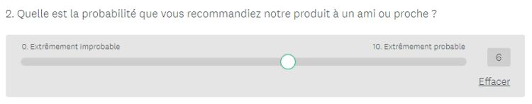 Exemple de question échelle, ici un NPS (net promoter score) : Quelle est la probabilité que vous recommandiez notre produit à un ami ou poroche ? (note de 0 = extrêmement improbable, à 10 = extrêmement probable)