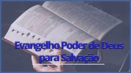 Evangelho: O Poder de Deus para Salvar todo aquele que Crer em Jesus Cristo