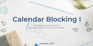 """imagen de cabecera del post con el título: """"Calendar Blocking I: el método de planificación con el que dominarás tu lista de tareas"""""""