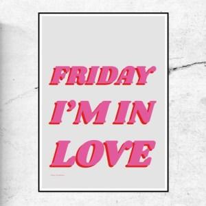 FRIDAY I'M IN LOVE - ART PRINT - Friday Im in love 500x500