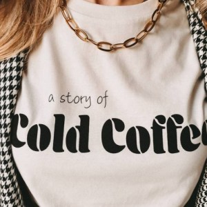 A Story Of Cold Coffee T-Shirt - ColdCoffee7 c 590x1 500x500