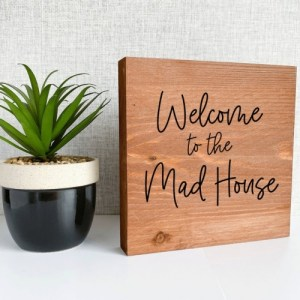 Welcome to the Mad House Wooden Sign – Rustic Hallway Decor – Freestanding Wood Plaque – 20cm Tall x 19.5cm Wide x 3cm Thick